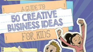 A Guide to 50 Creative Business Ideas for Kids