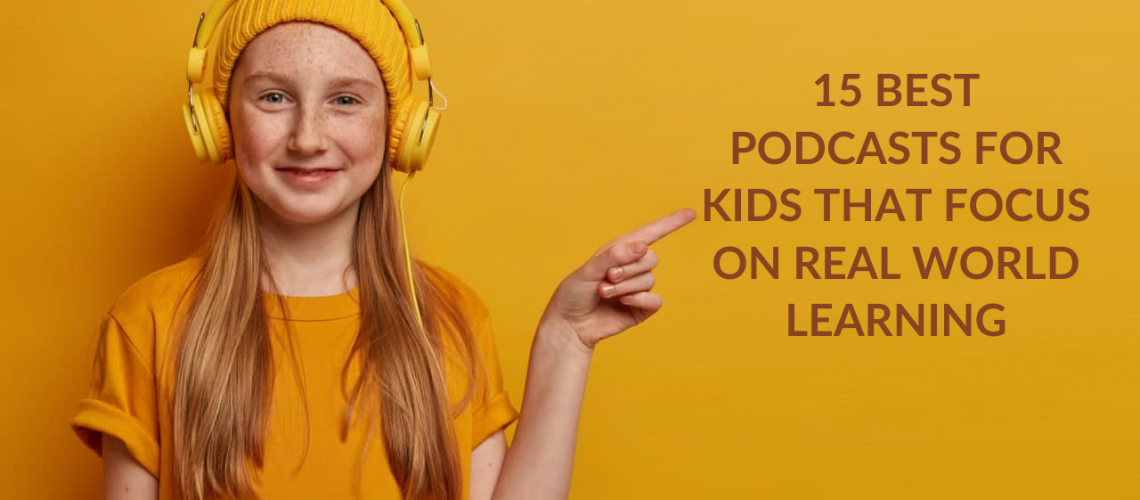 15 Best Podcasts for Kids That Focus on Real World Learning